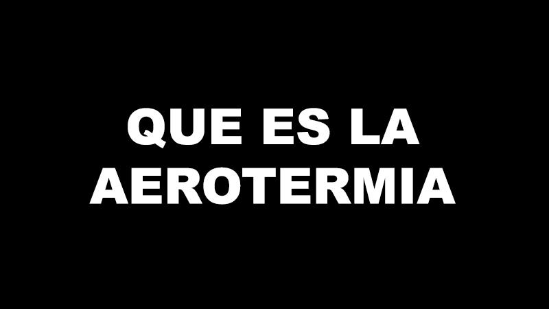 aerotermia-explicacion-ibiza-ahorro-calefaccion